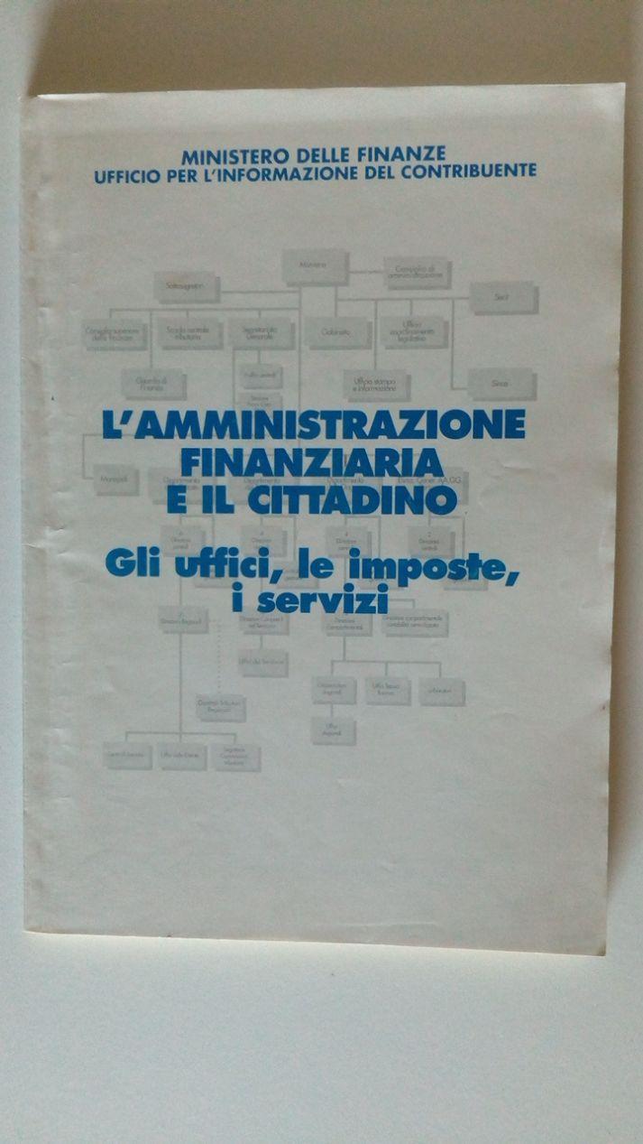 L'AMMINISTRAZIONE FINANZIARIA E IL CITTADINO. GLI UFFICI, LE IMPOSTE, I SERVIZI